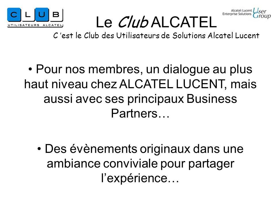 Pour nos membres, un dialogue au plus haut niveau chez ALCATEL LUCENT, mais aussi avec ses principaux Business Partners… Des évènements originaux dans une ambiance conviviale pour partager lexpérience… Le Club ALCATEL C est le Club des Utilisateurs de Solutions Alcatel Lucent