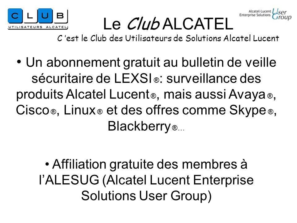 Un abonnement gratuit au bulletin de veille sécuritaire de LEXSI ® : surveillance des produits Alcatel Lucent ®, mais aussi Avaya ®, Cisco ®, Linux ® et des offres comme Skype ®, Blackberry ®… Affiliation gratuite des membres à lALESUG (Alcatel Lucent Enterprise Solutions User Group) Le Club ALCATEL C est le Club des Utilisateurs de Solutions Alcatel Lucent