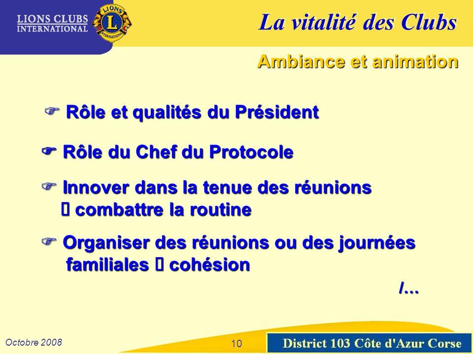 La vitalité des Clubs District 103 Sud-Est Octobre 2008 10 Ambiance et animation Rôle et qualités du Président Rôle et qualités du Président Rôle du C