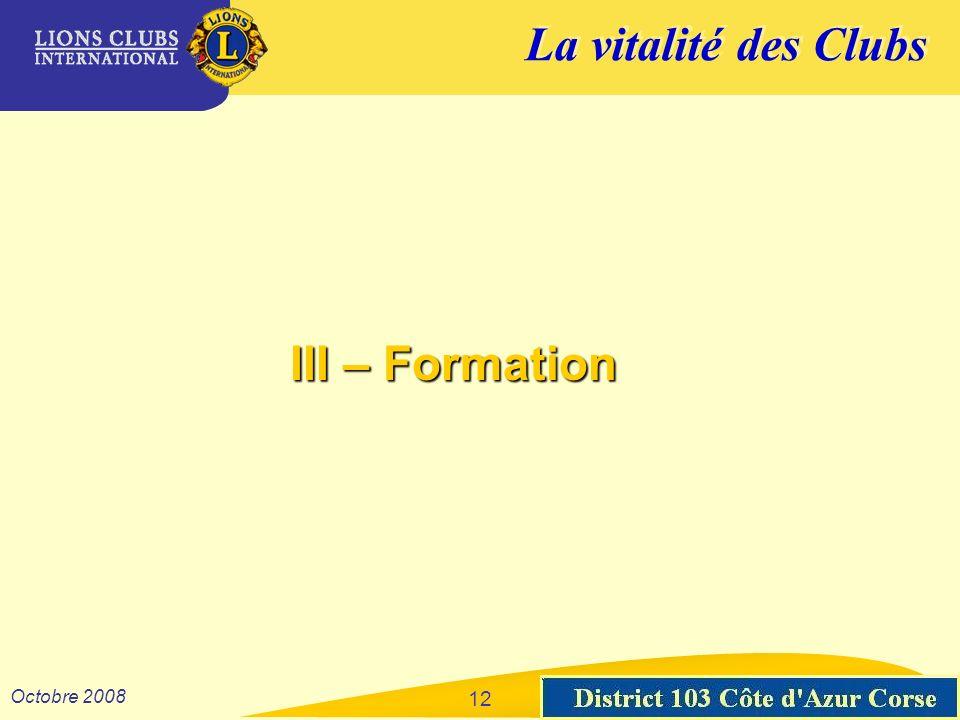 La vitalité des Clubs District 103 Sud-Est Octobre 2008 12 III – Formation