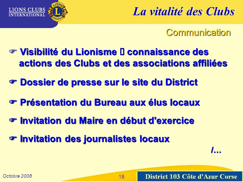 La vitalité des Clubs District 103 Sud-Est Octobre 2008 18 Communication Visibilité du Lionisme connaissance des Visibilité du Lionisme connaissance d