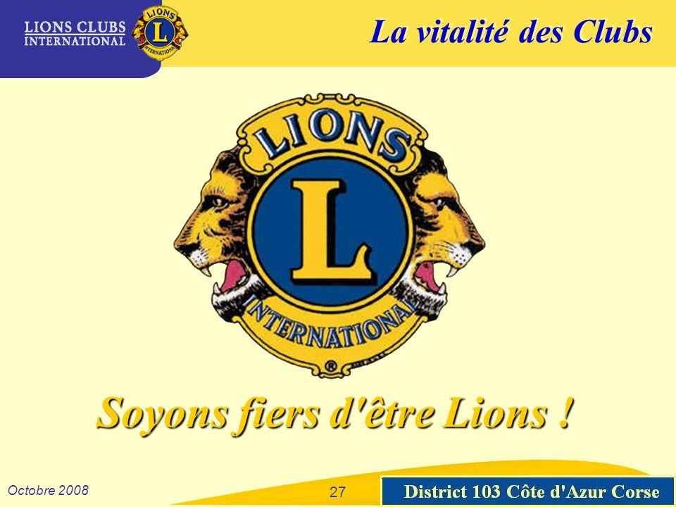 La vitalité des Clubs District 103 Sud-Est Octobre 2008 27 Soyons fiers d être Lions !
