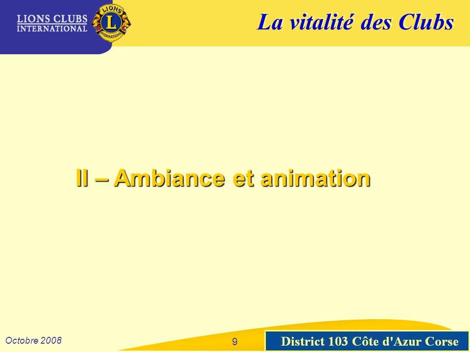 La vitalité des Clubs District 103 Sud-Est Octobre 2008 9 II – Ambiance et animation