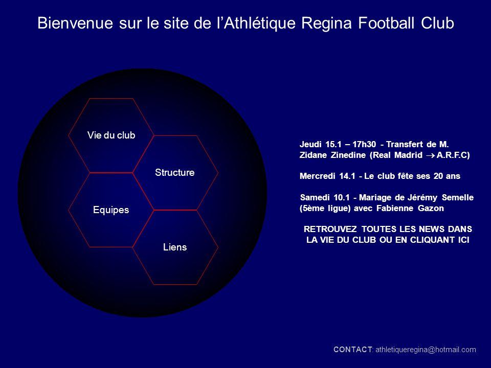 Vie du club Structure Equipes Liens Bienvenue sur le site de lAthlétique Regina Football Club Jeudi 15.1 – 17h30 - Transfert de M. Zidane Zinedine (Re