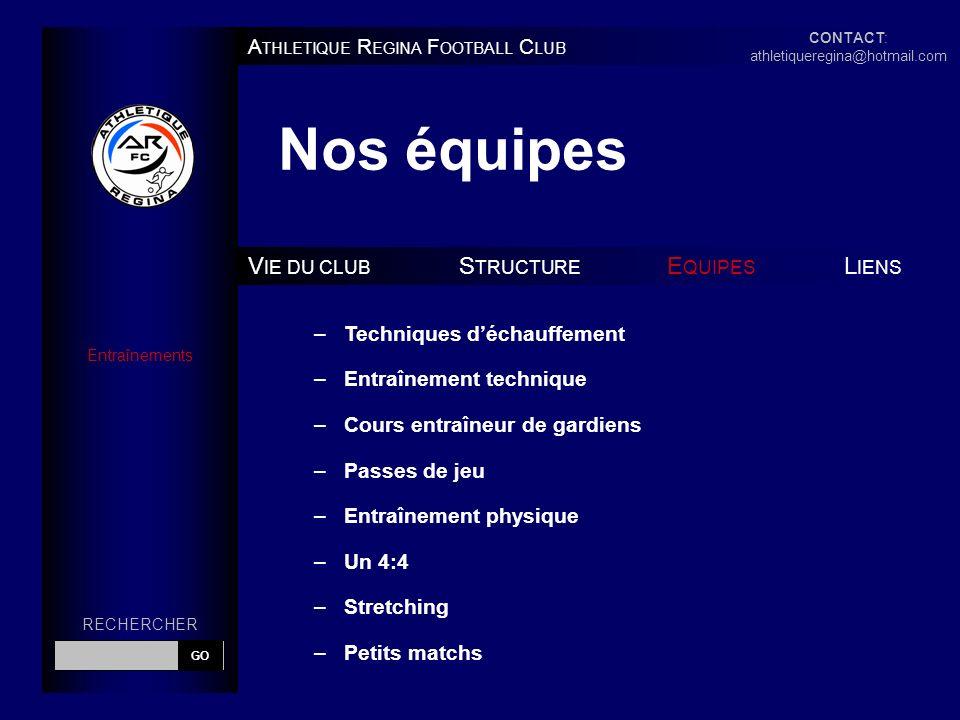 Nos équipes A THLETIQUE R EGINA F OOTBALL C LUB V IE DU CLUB S TRUCTURE E QUIPES L IENS Entraînements –Techniques déchauffement –Entraînement techniqu