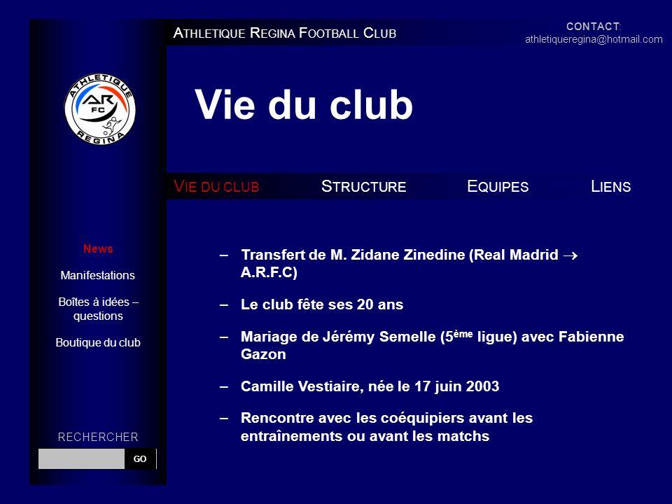 Vie du club A THLETIQUE R EGINA F OOTBALL C LUB V IE DU CLUB S TRUCTURE E QUIPES L IENS –Transfert de M. Zidane Zinedine (Real Madrid A.R.F.C) –Le clu