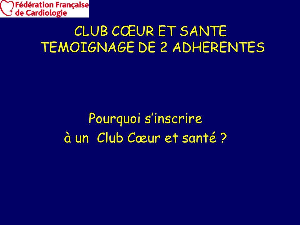 Pourquoi sinscrire à un Club Cœur et santé ? CLUB CŒUR ET SANTE TEMOIGNAGE DE 2 ADHERENTES