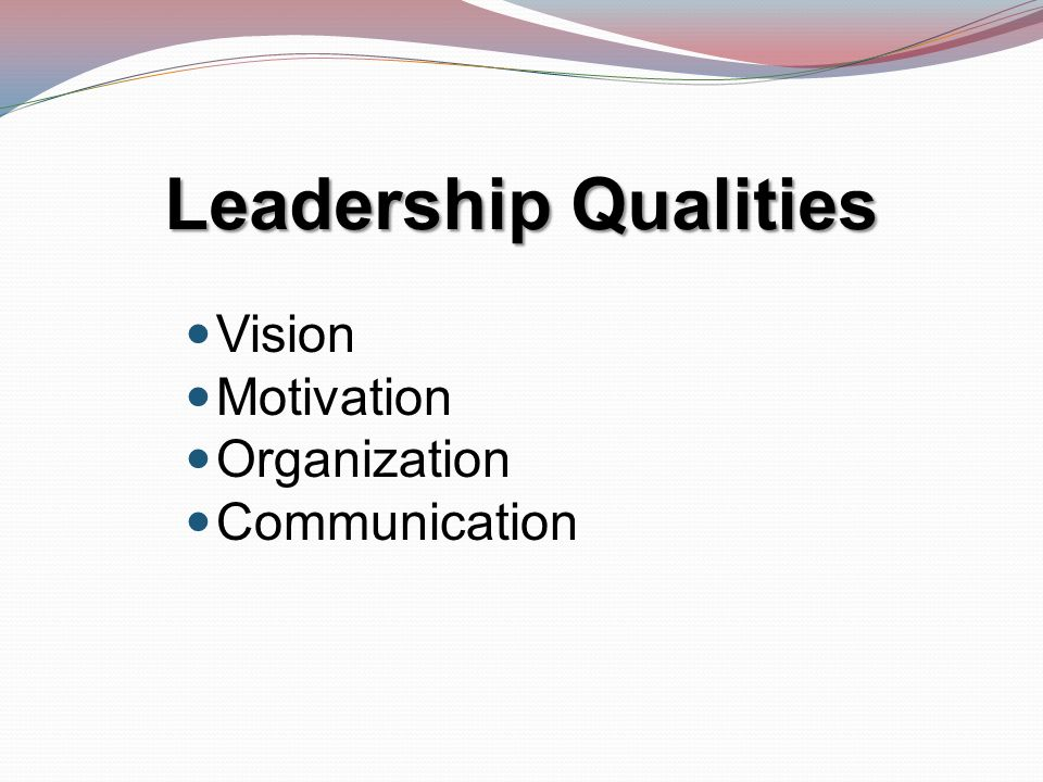 Leadership Qualities Vision Motivation Organization Communication