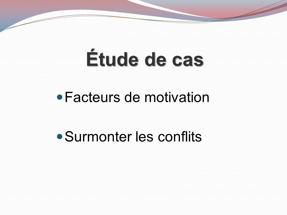 Étude de cas Facteurs de motivation Surmonter les conflits