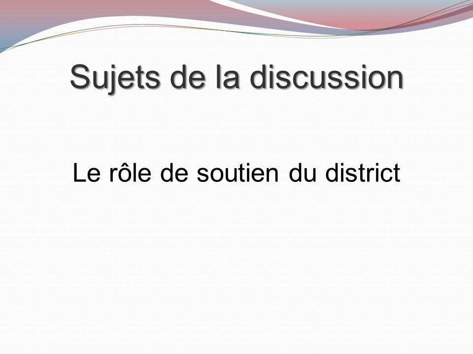 Sujets de la discussion Le rôle de soutien du district