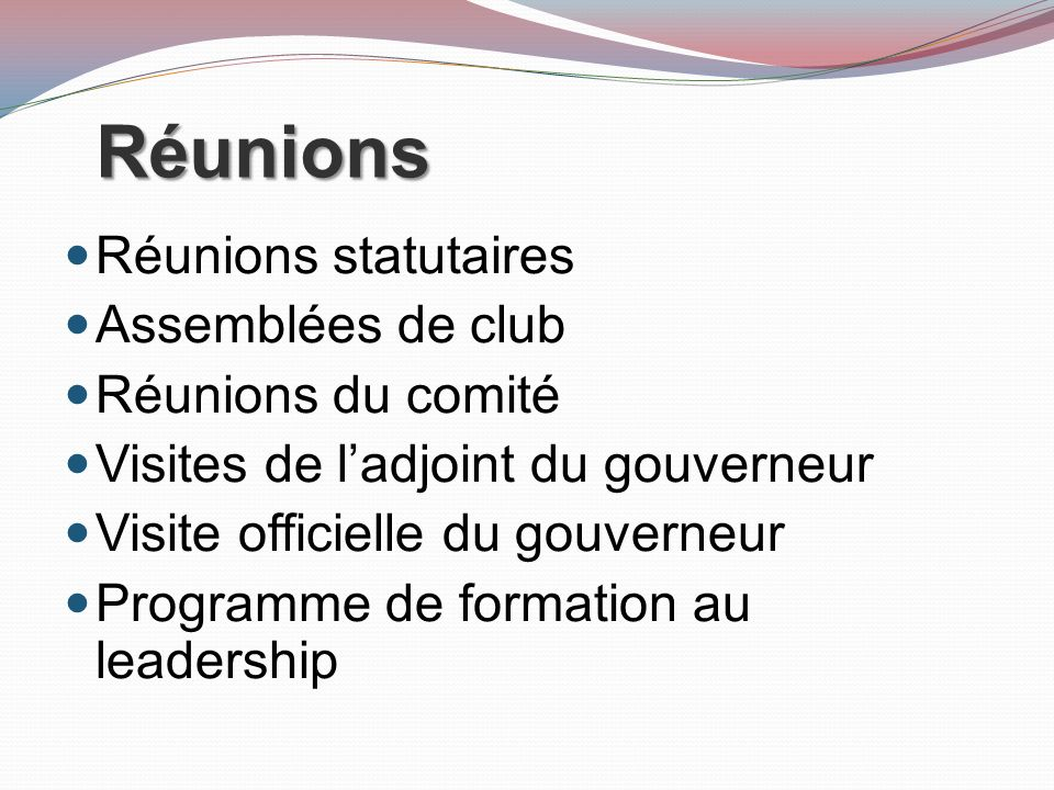 Réunions Réunions statutaires Assemblées de club Réunions du comité Visites de ladjoint du gouverneur Visite officielle du gouverneur Programme de formation au leadership