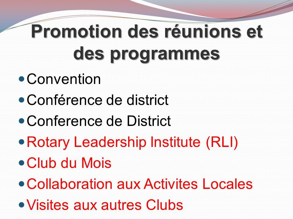 Promotion des réunions et des programmes Convention Conférence de district Conference de District Rotary Leadership Institute (RLI) Club du Mois Collaboration aux Activites Locales Visites aux autres Clubs