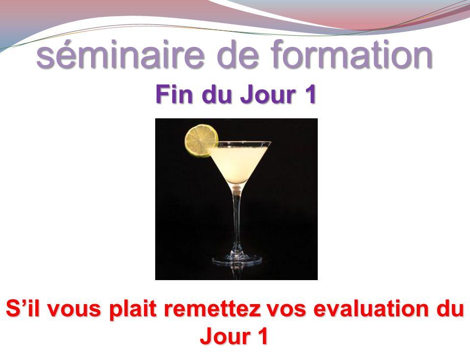 séminaire de formation Fin du Jour 1 Sil vous plait remettez vos evaluation du Jour 1