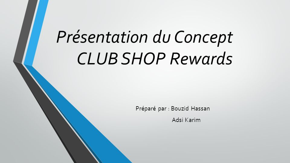 Présentation du Concept CLUB SHOP Rewards Préparé par : Bouzid Hassan Adsi Karim