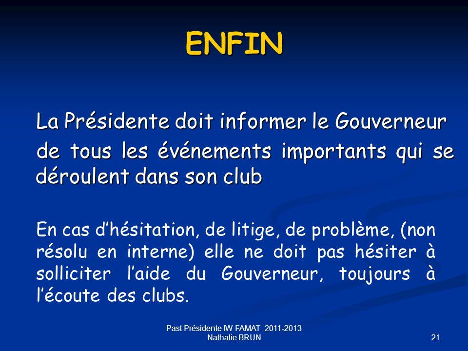 21 ENFIN La Présidente doit informer le Gouverneur de tous les événements importants qui se déroulent dans son club En cas dhésitation, de litige, de