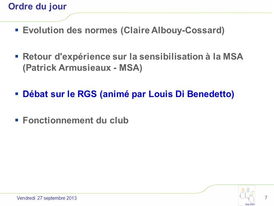 Jeudi 4 juillet 2013 Ordre du jour Evolution des normes (Claire Albouy-Cossard) Retour d'expérience sur la sensibilisation à la MSA (Patrick Armusieau
