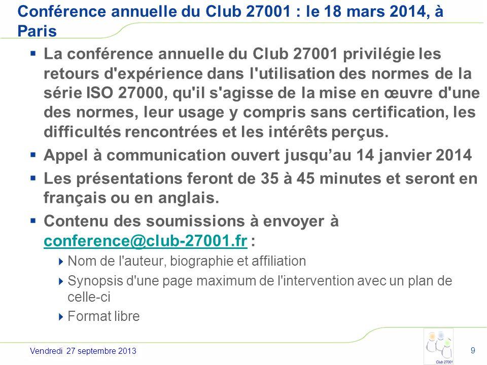 Jeudi 4 juillet 2013 Conférence annuelle du Club 27001 : le 18 mars 2014, à Paris La conférence annuelle du Club 27001 privilégie les retours d'expéri