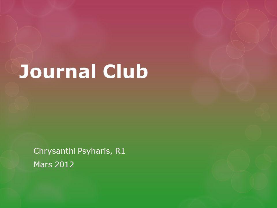 Journal Club Chrysanthi Psyharis, R1 Mars 2012