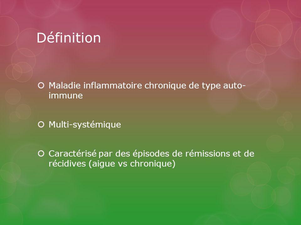 Définition Maladie inflammatoire chronique de type auto- immune Multi-systémique Caractérisé par des épisodes de rémissions et de récidives (aigue vs chronique)