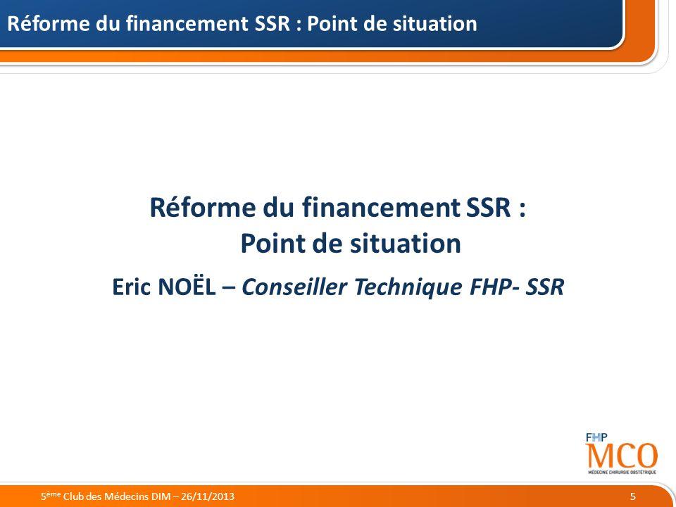 21/05/2014 Réforme du financement SSR : Point de situation Eric NOËL – Conseiller Technique FHP- SSR Réforme du financement SSR : Point de situation 5