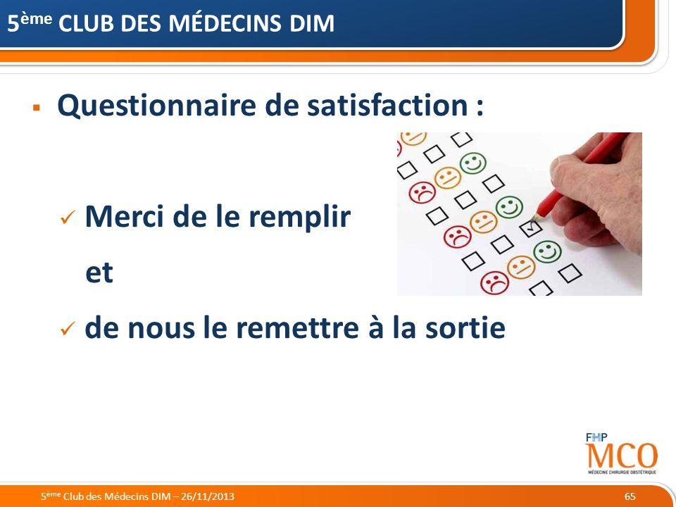 21/05/2014 65 5 ème CLUB DES MÉDECINS DIM Questionnaire de satisfaction : Merci de le remplir et de nous le remettre à la sortie 5 ème Club des Médeci
