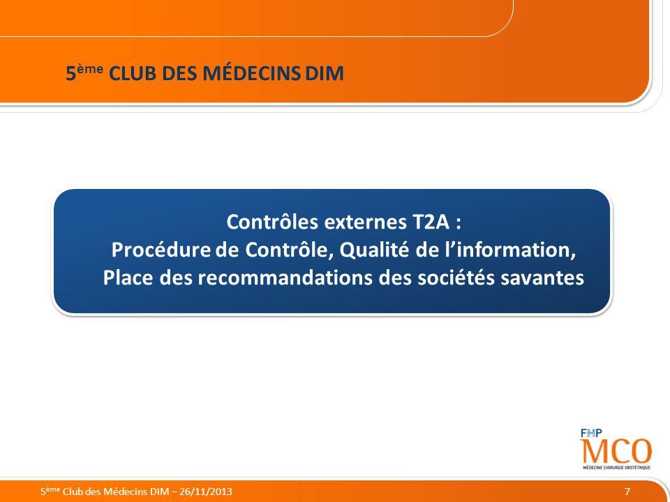 21/05/2014 7 Contrôles externes T2A : Procédure de Contrôle, Qualité de linformation, Place des recommandations des sociétés savantes 5 ème CLUB DES M