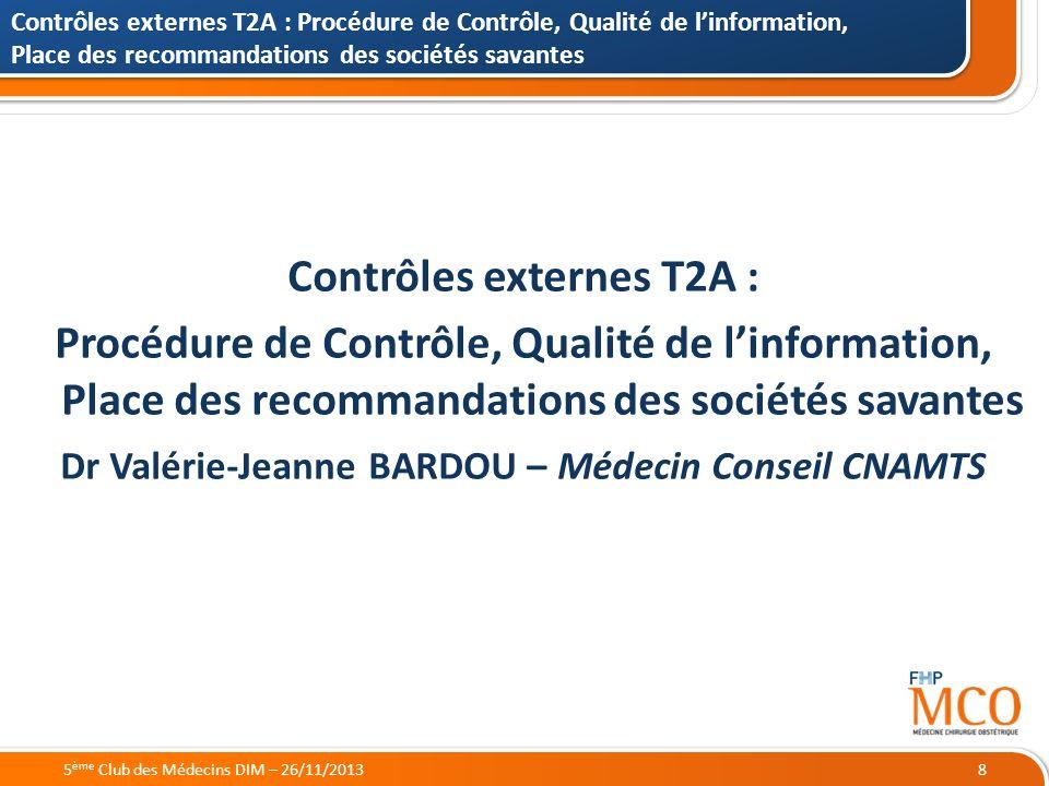 21/05/2014 Contrôles externes T2A : Procédure de Contrôle, Qualité de linformation, Place des recommandations des sociétés savantes 85 ème Club des Mé