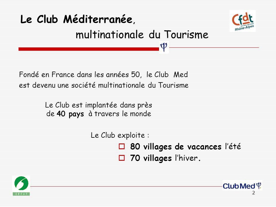 2 Le Club Méditerranée, Fondé en France dans les années 50, le Club Med est devenu une société multinationale du Tourisme Le Club exploite : 80 villages de vacances lété 70 villages lhiver.