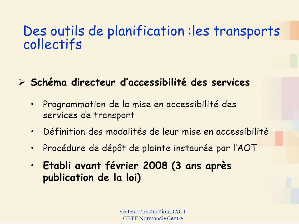 Secteur Construction DACT CETE Normandie Centre Des outils de planification :les transports collectifs Schéma directeur daccessibilité des services Pr