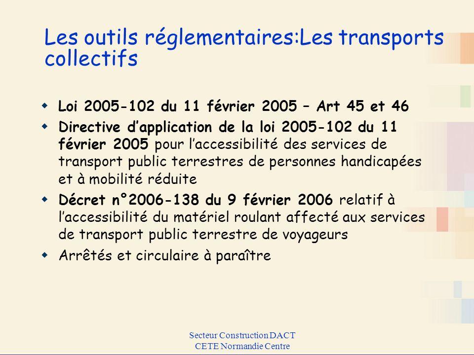 Secteur Construction DACT CETE Normandie Centre Les outils réglementaires:Les transports collectifs Loi 2005-102 du 11 février 2005 – Art 45 et 46 Dir