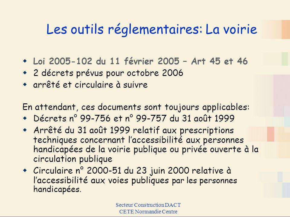 Secteur Construction DACT CETE Normandie Centre Les outils réglementaires: La voirie Loi 2005-102 du 11 février 2005 – Art 45 et 46 2 décrets prévus p