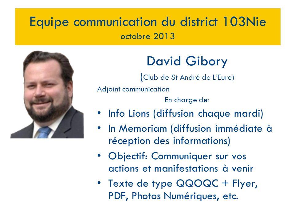 David Gibory ( Club de St André de LEure) Adjoint communication En charge de: Info Lions (diffusion chaque mardi) In Memoriam (diffusion immédiate à r