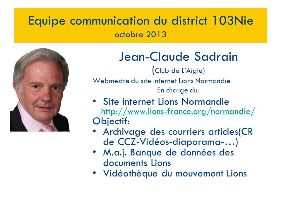 Jean-Claude Sadrain ( Club de LAigle) Webmestre du site internet Lions Normandie En charge du: Site internet Lions Normandie http://www.lions-france.o