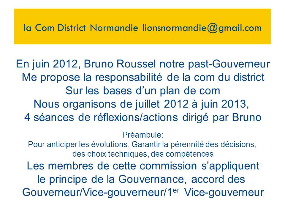 la Com District Normandie lionsnormandie@gmail.com En juin 2012, Bruno Roussel notre past-Gouverneur Me propose la responsabilité de la com du distric