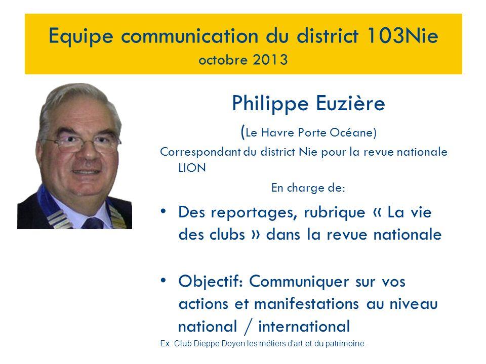 Philippe Euzière ( Le Havre Porte Océane) Correspondant du district Nie pour la revue nationale LION En charge de: Des reportages, rubrique « La vie d