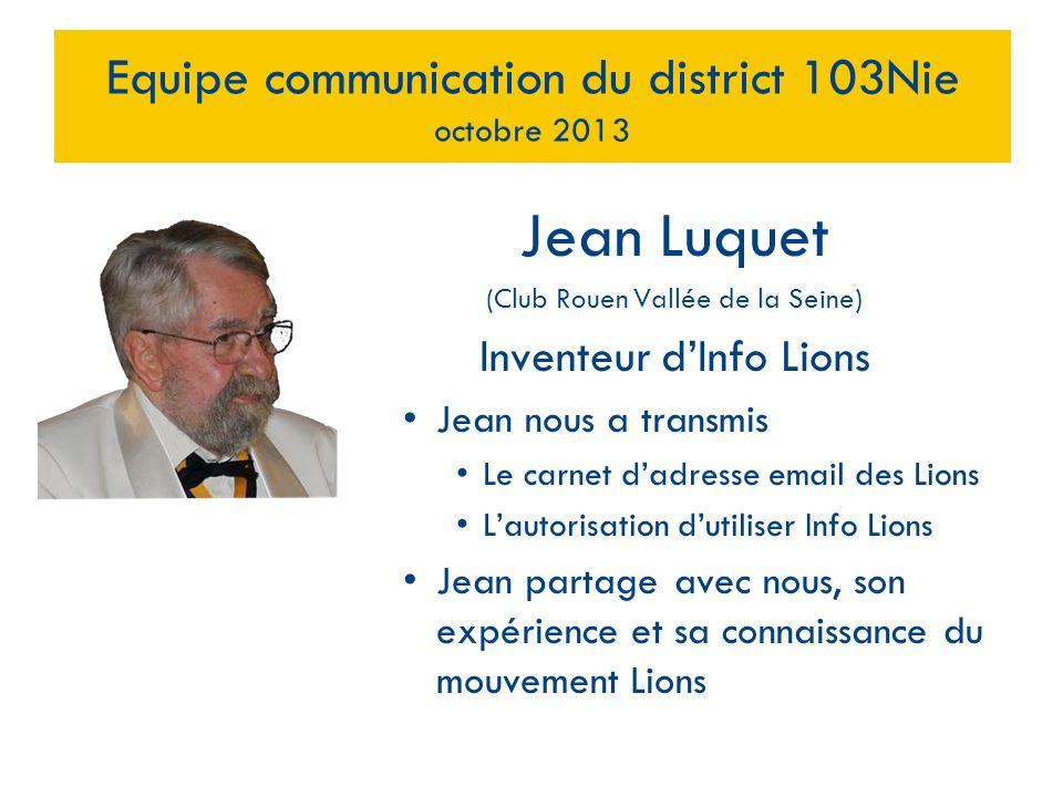 Jean Luquet (Club Rouen Vallée de la Seine) Inventeur dInfo Lions Jean nous a transmis Le carnet dadresse email des Lions Lautorisation dutiliser Info