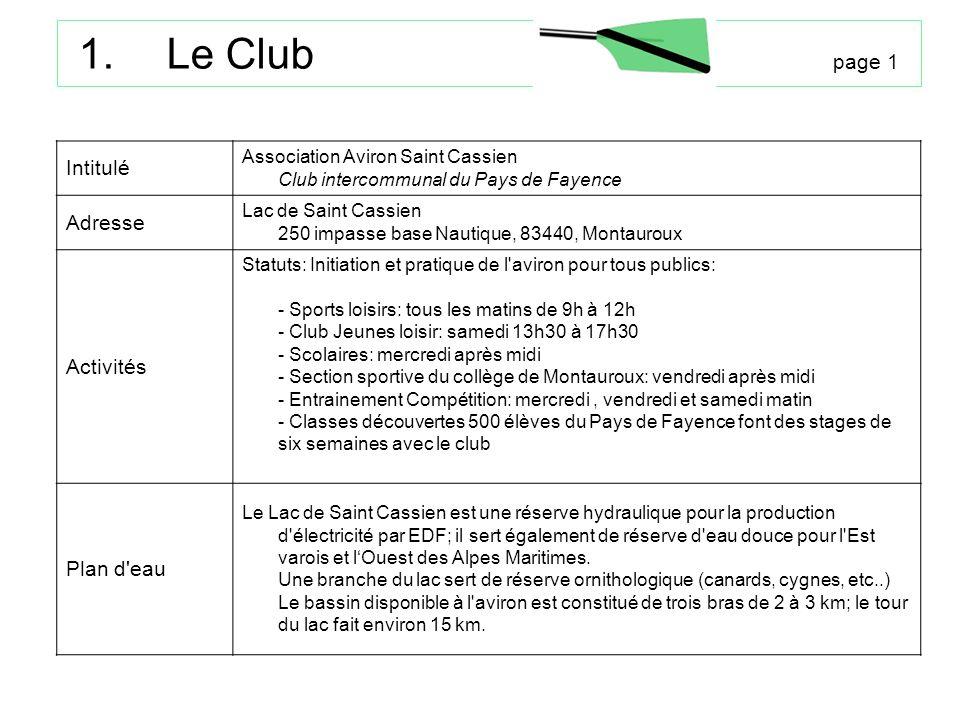 1.Le Club page 1 Intitulé Association Aviron Saint Cassien Club intercommunal du Pays de Fayence Adresse Lac de Saint Cassien 250 impasse base Nautiqu
