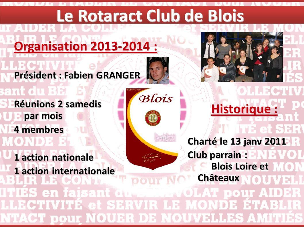 Le Rotaract Club de Blois Organisation 2013-2014 : Président : Fabien GRANGER Historique : Charté le 13 janv 2011 Club parrain : Blois Loire et Châtea