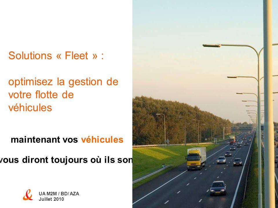 1 Solutions « Fleet » : optimisez la gestion de votre flotte de véhicules maintenant vos véhicules vous diront toujours où ils sont UA M2M / BD/ AZA J