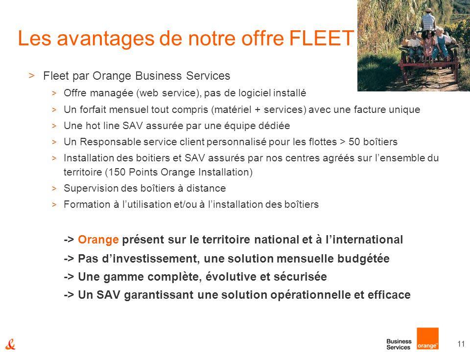 11 Les avantages de notre offre FLEET >Fleet par Orange Business Services > Offre managée (web service), pas de logiciel installé > Un forfait mensuel