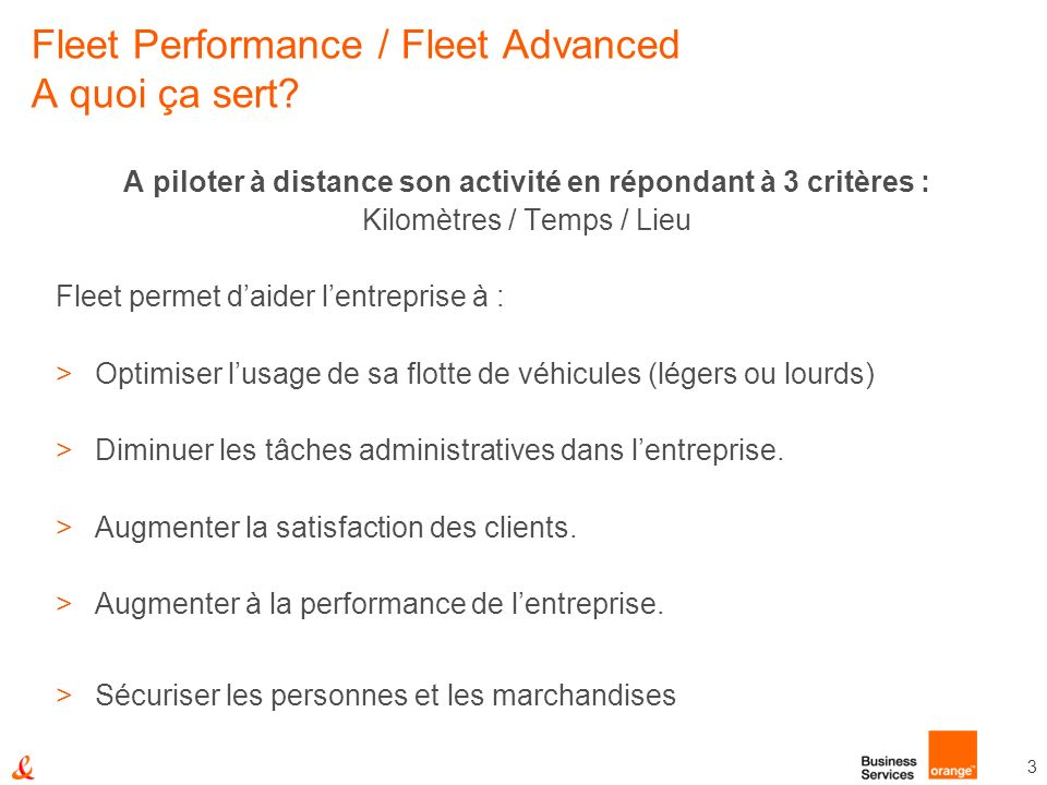 3 Fleet Performance / Fleet Advanced A quoi ça sert? A piloter à distance son activité en répondant à 3 critères : Kilomètres / Temps / Lieu Fleet per