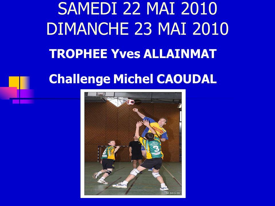 SAMEDI 22 MAI 2010 DIMANCHE 23 MAI 2010 TROPHEE Yves ALLAINMAT Challenge Michel CAOUDAL