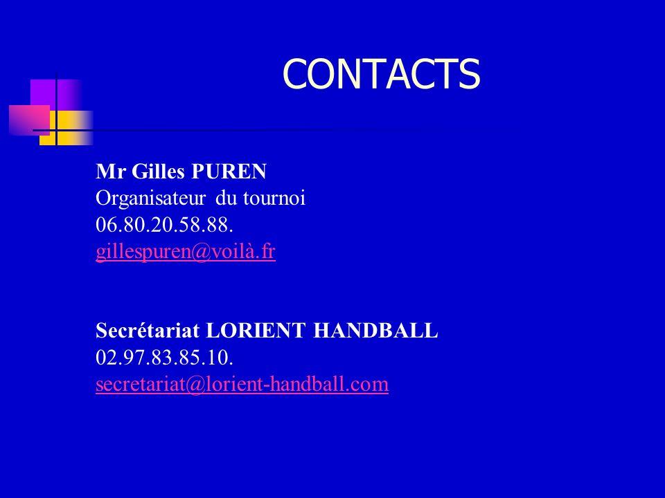 CONTACTS Mr Gilles PUREN Organisateur du tournoi 06.80.20.58.88. gillespuren@voilà.fr Secrétariat LORIENT HANDBALL 02.97.83.85.10. secretariat@lorient
