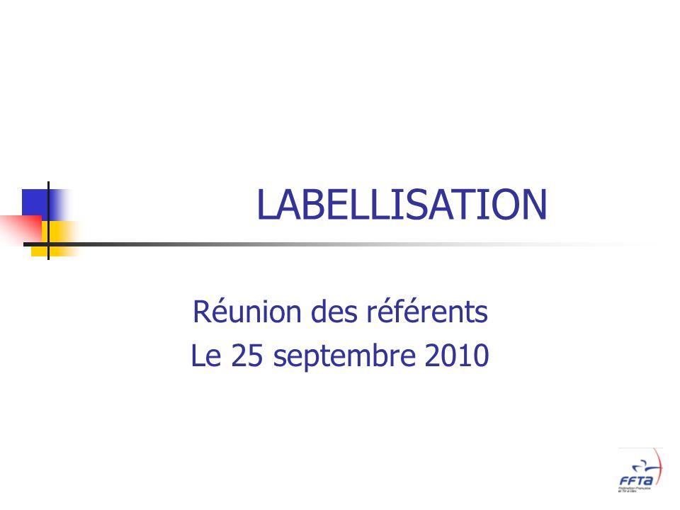 Réunion des référents Le 25 septembre 2010 LABELLISATION