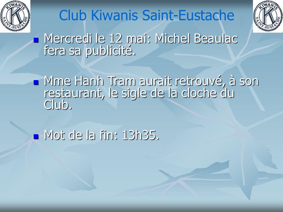 Club Kiwanis Saint-Eustache Mercredi le 12 mai: Michel Beaulac fera sa publicité.