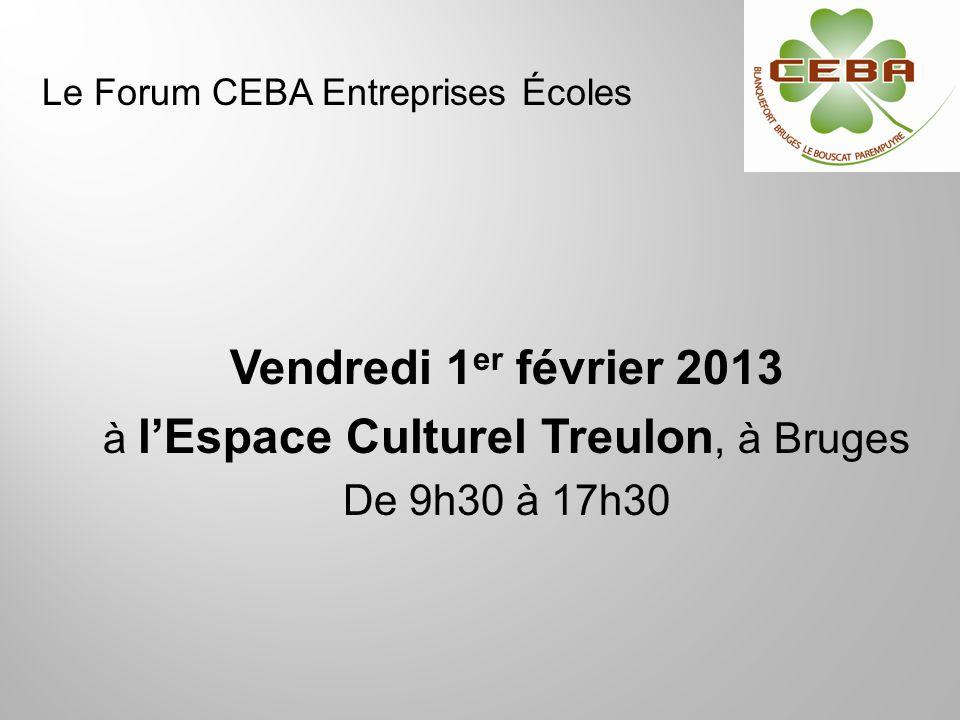 Vendredi 1 er février 2013 à lEspace Culturel Treulon, à Bruges De 9h30 à 17h30 Le Forum CEBA Entreprises Écoles