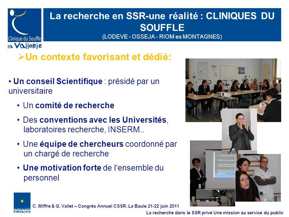 La recherche en SSR-une réalité : CLINIQUES DU SOUFFLE (LODEVE - OSSEJA - RIOM es MONTAGNES) Un conseil Scientifique : présidé par un universitaire Un