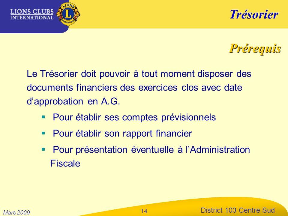 Trésorier District 103 Centre Sud Mars 2009 14 Le Trésorier doit pouvoir à tout moment disposer des documents financiers des exercices clos avec date