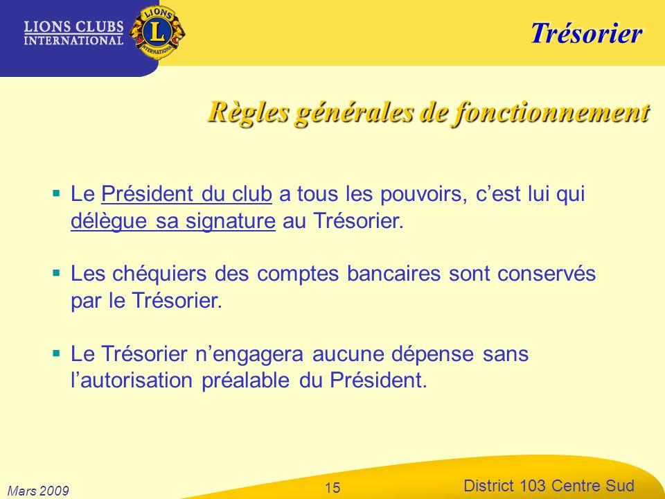 Trésorier District 103 Centre Sud Mars 2009 15 Le Président du club a tous les pouvoirs, cest lui qui délègue sa signature au Trésorier. Les chéquiers