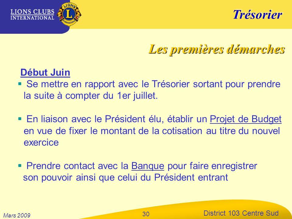 Trésorier District 103 Centre Sud Mars 2009 30 Début Juin Se mettre en rapport avec le Trésorier sortant pour prendre la suite à compter du 1er juille
